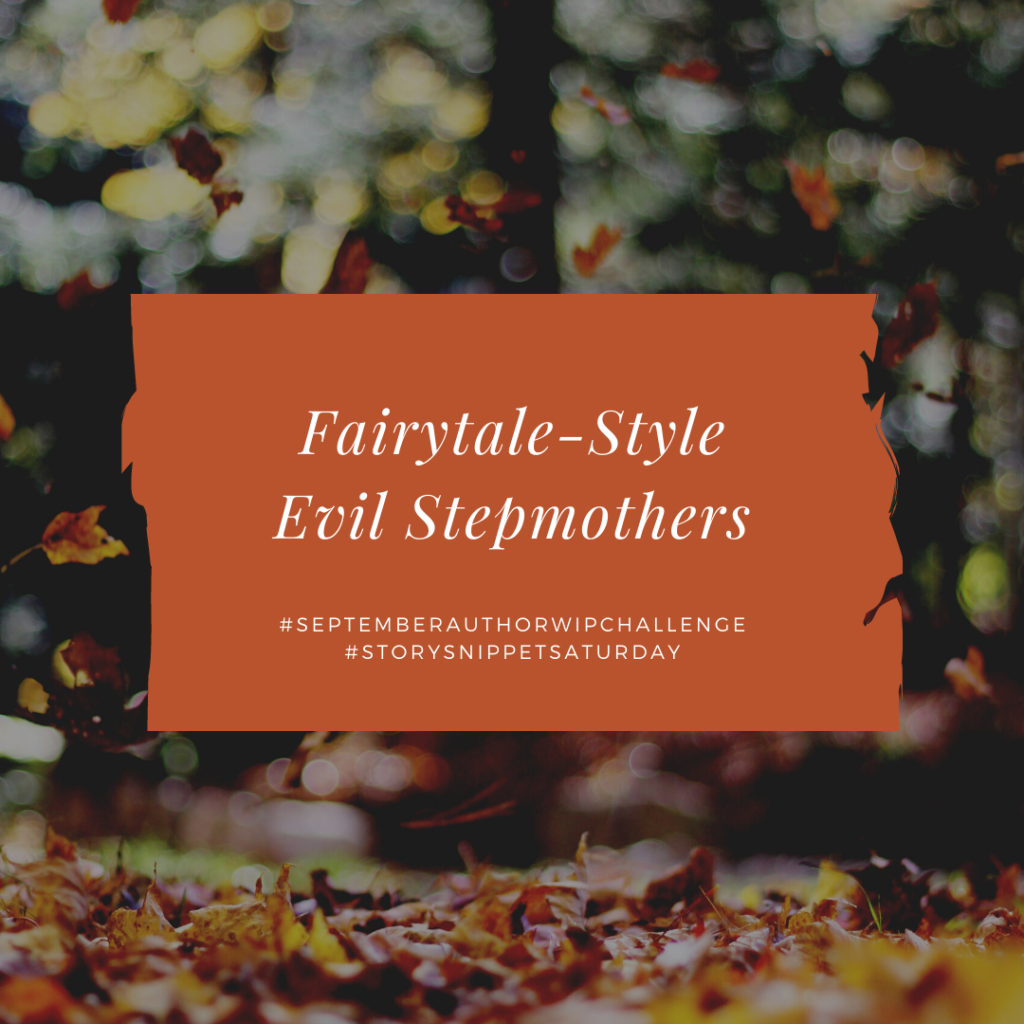 Fairytale-Style Evil Stepmothers for #StorySnippetSaturday and the #SeptemberAuthorWIPChallenge