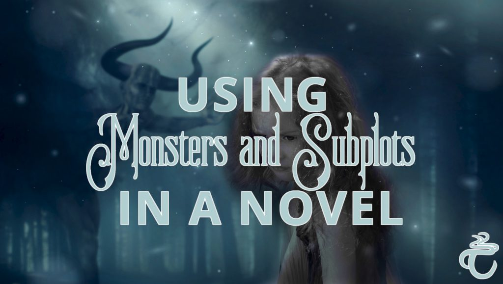 Using Monsters and Subplots in a Novel